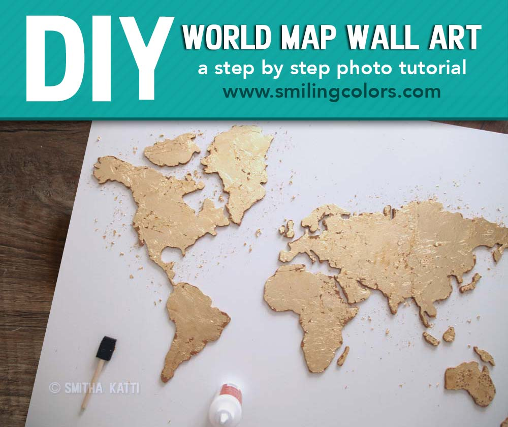 diy world map wall art a step by step tutorial smitha katti. Black Bedroom Furniture Sets. Home Design Ideas